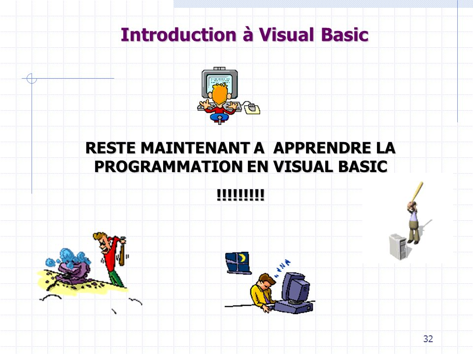32 Introduction à Visual Basic RESTE MAINTENANT A APPRENDRE LA PROGRAMMATION EN VISUAL BASIC !!!!!!!!!