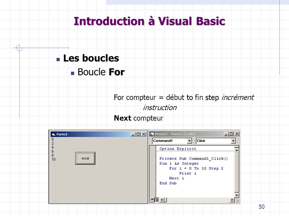 50 Introduction à Visual Basic Les boucles For Boucle For Fortostep For compteur = début to fin step incrément instruction Next compteur
