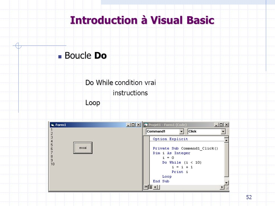 52 Introduction à Visual Basic Do Boucle Do DoWhile Do While condition vrai instructionsLoop