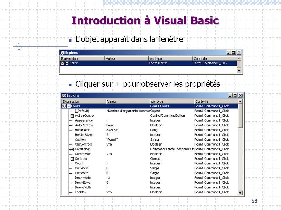 58 Introduction à Visual Basic L'objet apparaît dans la fenêtre Cliquer sur + pour observer les propriétés