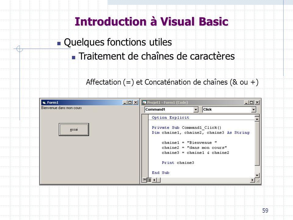 59 Introduction à Visual Basic Quelques fonctions utiles Traitement de chaînes de caractères Affectation (=) et Concaténation de chaînes (& ou +)
