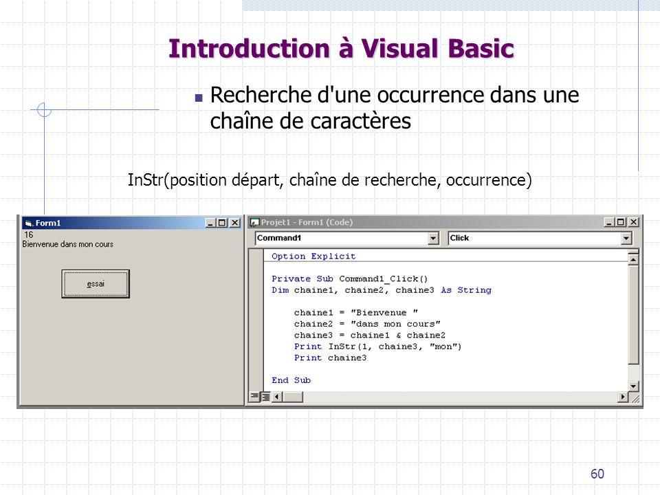60 Introduction à Visual Basic Recherche d une occurrence dans une chaîne de caractères InStr(position départ, chaîne de recherche, occurrence)