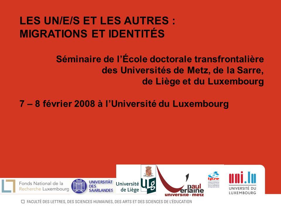 LES UN/E/S ET LES AUTRES : MIGRATIONS ET IDENTITÉS Séminaire de lÉcole doctorale transfrontalière des Universités de Metz, de la Sarre, de Liège et du