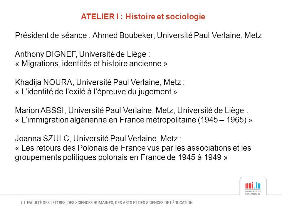 ATELIER I : Histoire et sociologie Président de séance : Ahmed Boubeker, Université Paul Verlaine, Metz Anthony DIGNEF, Université de Liège : « Migrat