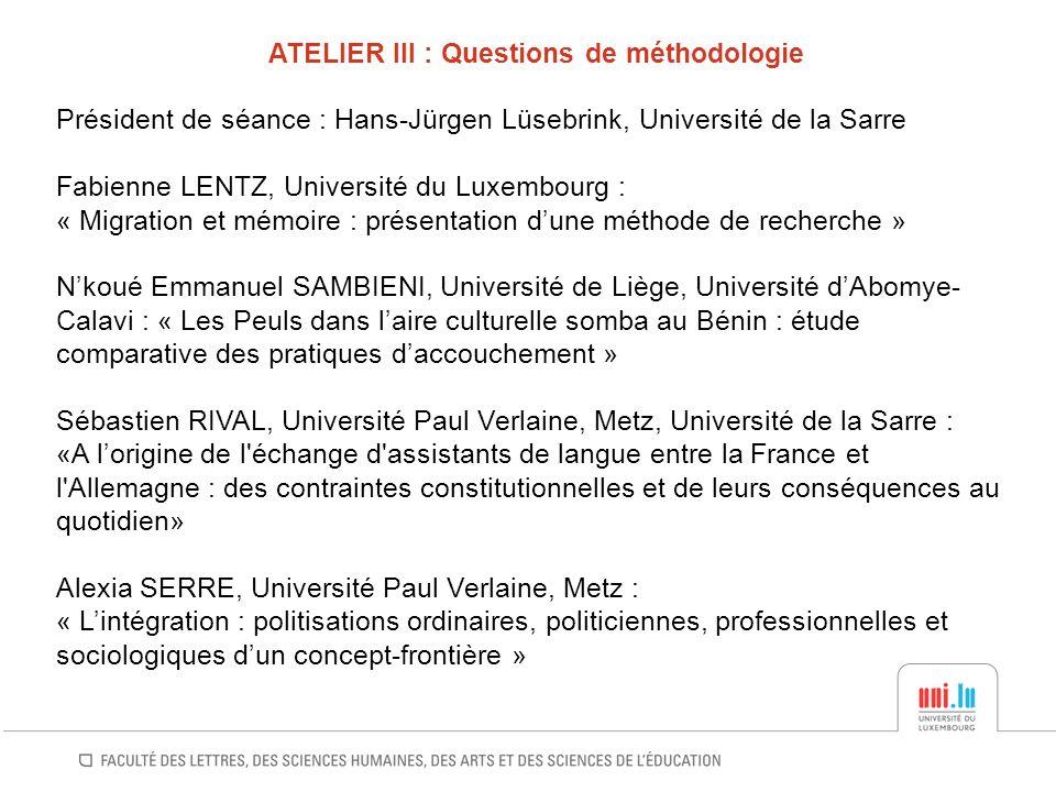 ATELIER III : Questions de méthodologie Président de séance : Hans-Jürgen Lüsebrink, Université de la Sarre Fabienne LENTZ, Université du Luxembourg :