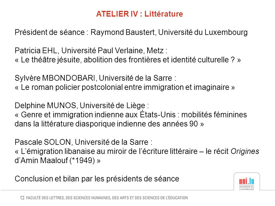 ATELIER IV : Littérature Président de séance : Raymond Baustert, Université du Luxembourg Patricia EHL, Université Paul Verlaine, Metz : « Le théâtre