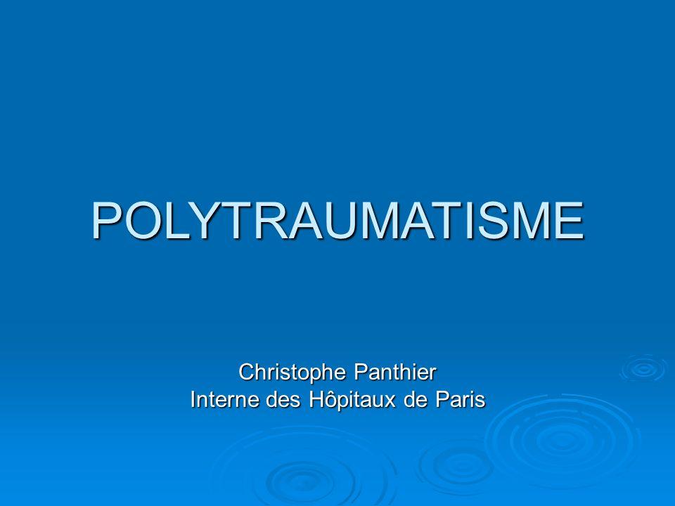 POLYTRAUMATISME Christophe Panthier Interne des Hôpitaux de Paris