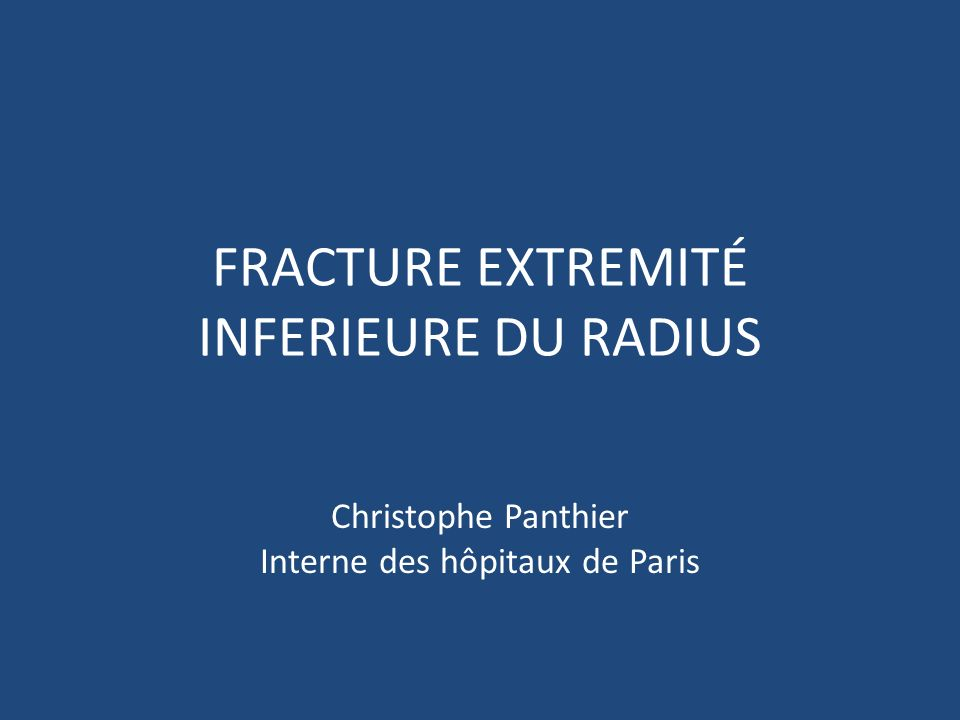 FRACTURE EXTREMITÉ INFERIEURE DU RADIUS Christophe Panthier Interne des hôpitaux de Paris