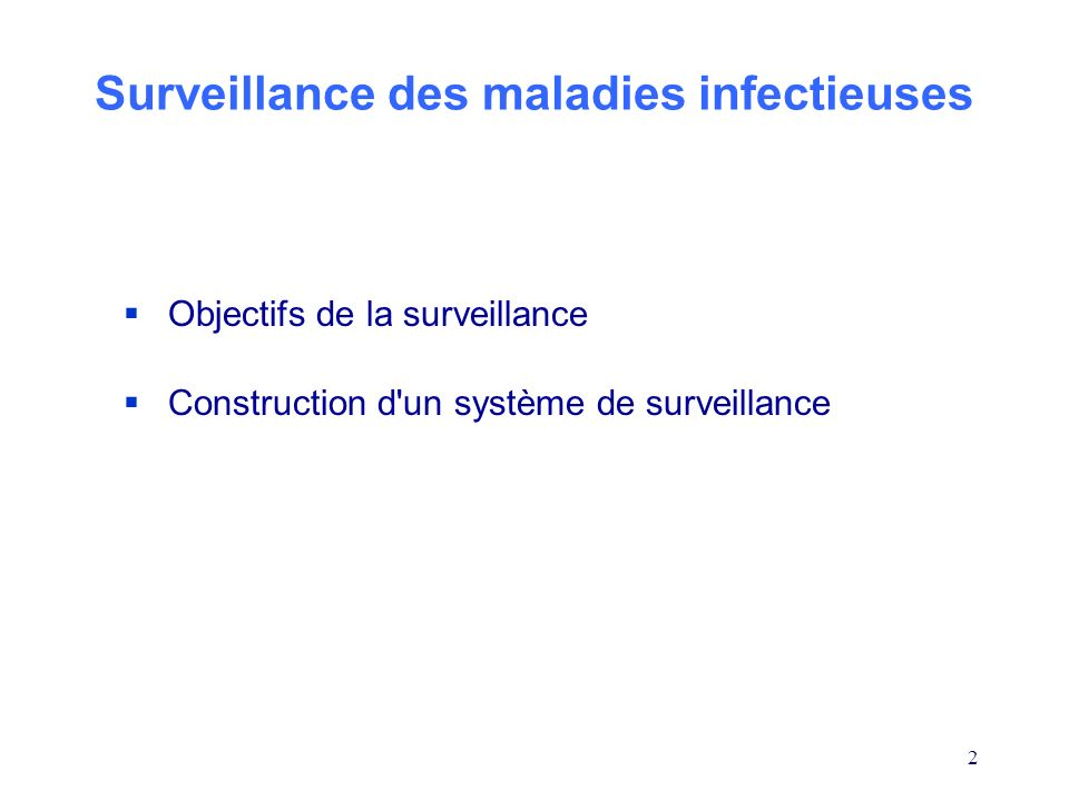 2 Surveillance des maladies infectieuses Objectifs de la surveillance Construction d'un système de surveillance