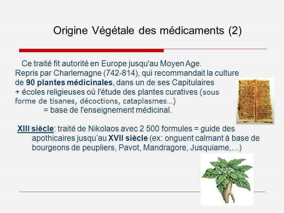 Origine Végétale des médicaments (2) Ce traité fit autorité en Europe jusqu'au Moyen Age. Repris par Charlemagne (742-814), qui recommandait la cultur