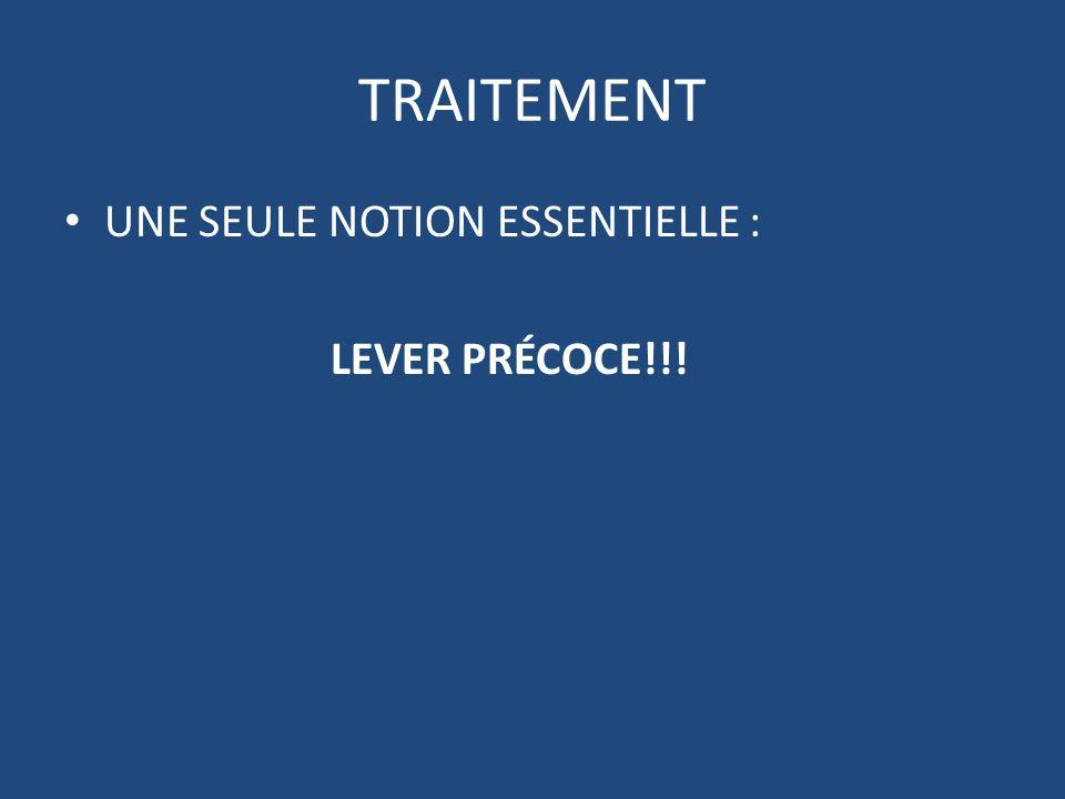 TRAITEMENT UNE SEULE NOTION ESSENTIELLE : LEVER PRÉCOCE!!!