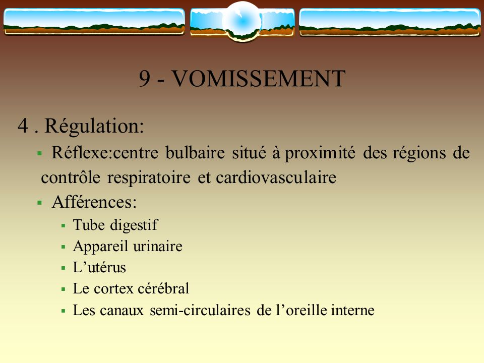 9 - VOMISSEMENT 4. Régulation: Réflexe:centre bulbaire situé à proximité des régions de contrôle respiratoire et cardiovasculaire Afférences: Tube dig