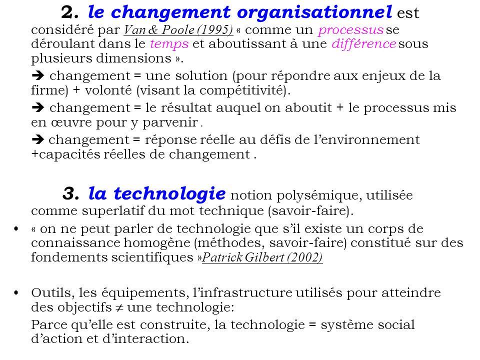 2. le changement organisationnel est considéré par Van & Poole (1995) « comme un processus se déroulant dans le temps et aboutissant à une différence