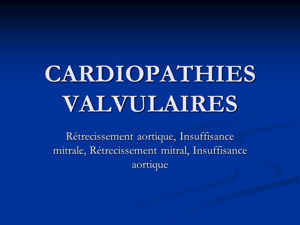 CARDIOPATHIES VALVULAIRES Rétrecissement aortique, Insuffisance mitrale, Rétrecissement mitral, Insuffisance aortique