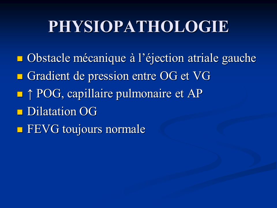 PHYSIOPATHOLOGIE Obstacle mécanique à léjection atriale gauche Obstacle mécanique à léjection atriale gauche Gradient de pression entre OG et VG Gradi