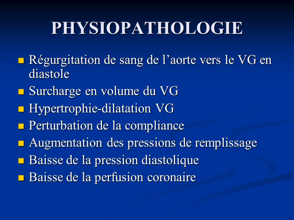 PHYSIOPATHOLOGIE Régurgitation de sang de laorte vers le VG en diastole Régurgitation de sang de laorte vers le VG en diastole Surcharge en volume du