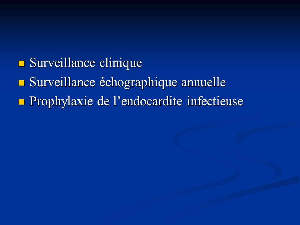 Surveillance clinique Surveillance clinique Surveillance échographique annuelle Surveillance échographique annuelle Prophylaxie de lendocardite infect