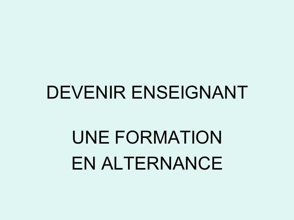 DEVENIR ENSEIGNANT UNE FORMATION EN ALTERNANCE