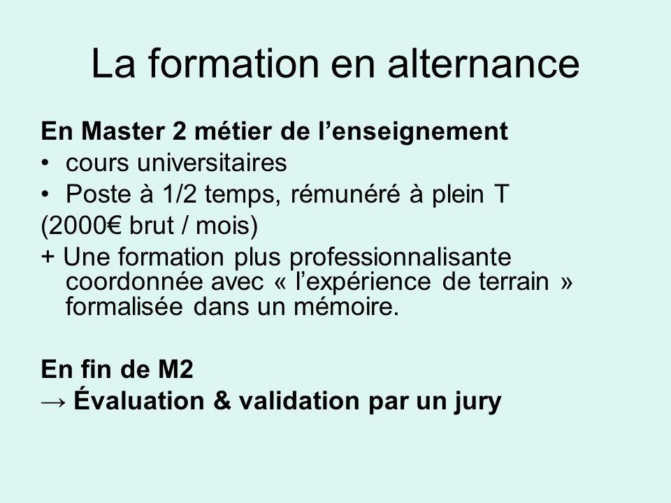 La formation en alternance En Master 2 métier de lenseignement cours universitaires Poste à 1/2 temps, rémunéré à plein T (2000 brut / mois) + Une for