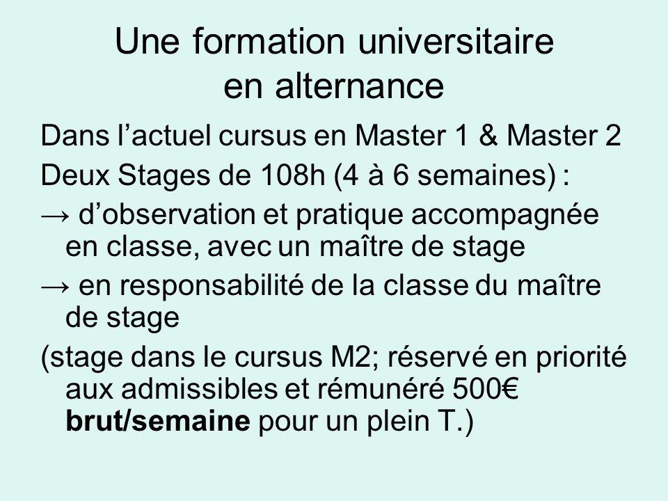 Une formation universitaire en alternance Dans lactuel cursus en Master 1 & Master 2 Deux Stages de 108h (4 à 6 semaines) : dobservation et pratique a