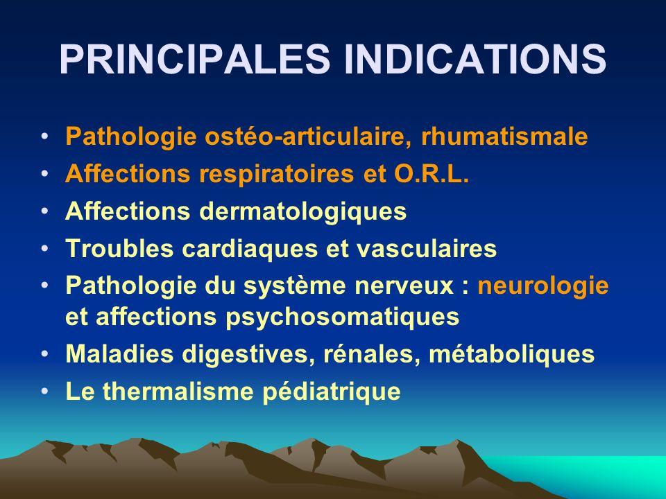PRINCIPALES INDICATIONS Pathologie ostéo-articulaire, rhumatismale Affections respiratoires et O.R.L. Affections dermatologiques Troubles cardiaques e