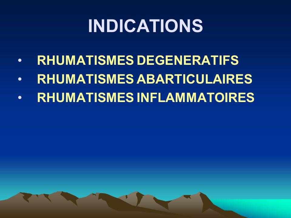 INDICATIONS RHUMATISMES DEGENERATIFS RHUMATISMES ABARTICULAIRES RHUMATISMES INFLAMMATOIRES