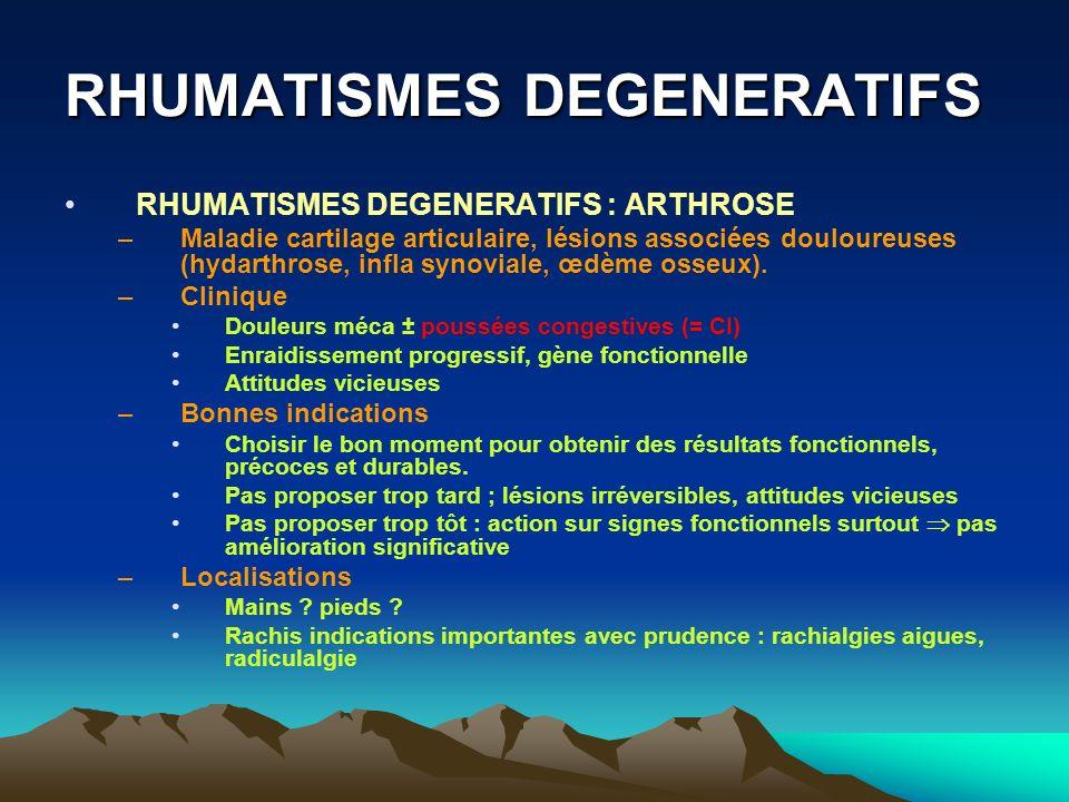 RHUMATISMES DEGENERATIFS RHUMATISMES DEGENERATIFS RHUMATISMES DEGENERATIFS : ARTHROSE –Maladie cartilage articulaire, lésions associées douloureuses (