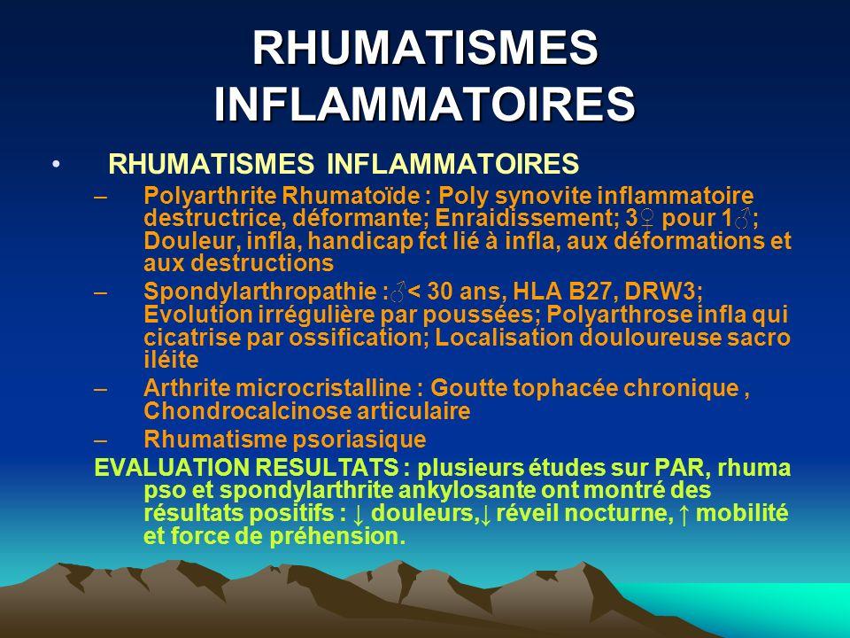 RHUMATISMES INFLAMMATOIRES –Polyarthrite Rhumatoïde : Poly synovite inflammatoire destructrice, déformante; Enraidissement; 3 pour 1; Douleur, infla,