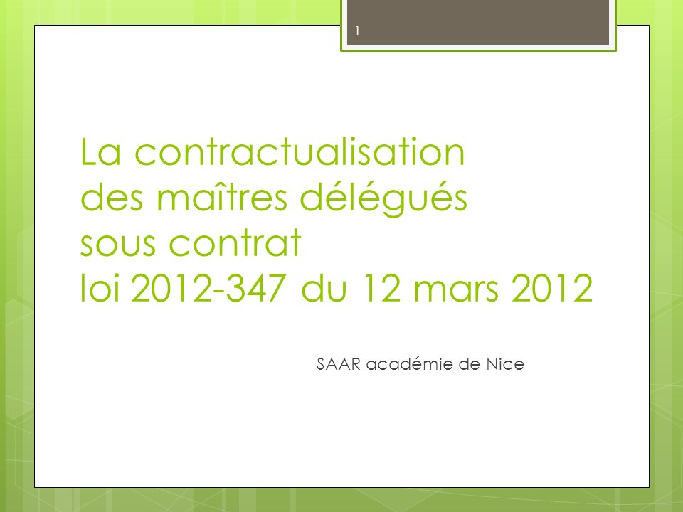 1 La contractualisation des maîtres délégués sous contrat loi 2012-347 du 12 mars 2012 SAAR académie de Nice