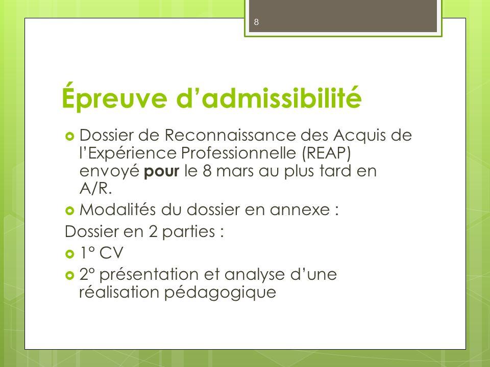 8 Épreuve dadmissibilité Dossier de Reconnaissance des Acquis de lExpérience Professionnelle (REAP) envoyé pour le 8 mars au plus tard en A/R. Modalit