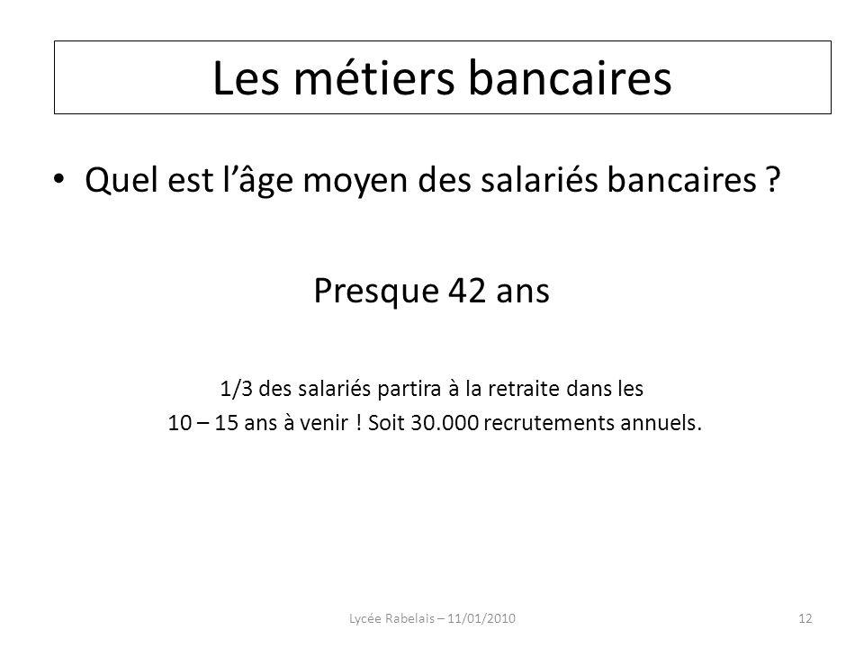 Quel est lâge moyen des salariés bancaires ? Presque 42 ans 1/3 des salariés partira à la retraite dans les 10 – 15 ans à venir ! Soit 30.000 recrutem