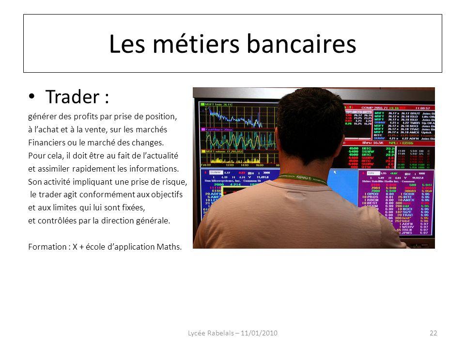 Trader : générer des profits par prise de position, à lachat et à la vente, sur les marchés Financiers ou le marché des changes. Pour cela, il doit êt