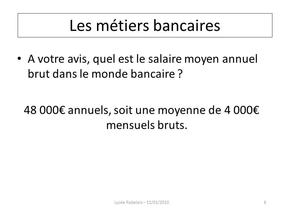 A votre avis, quel est le salaire moyen annuel brut dans le monde bancaire ? 48 000 annuels, soit une moyenne de 4 000 mensuels bruts. Lycée Rabelais