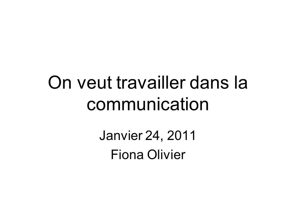 On veut travailler dans la communication Janvier 24, 2011 Fiona Olivier