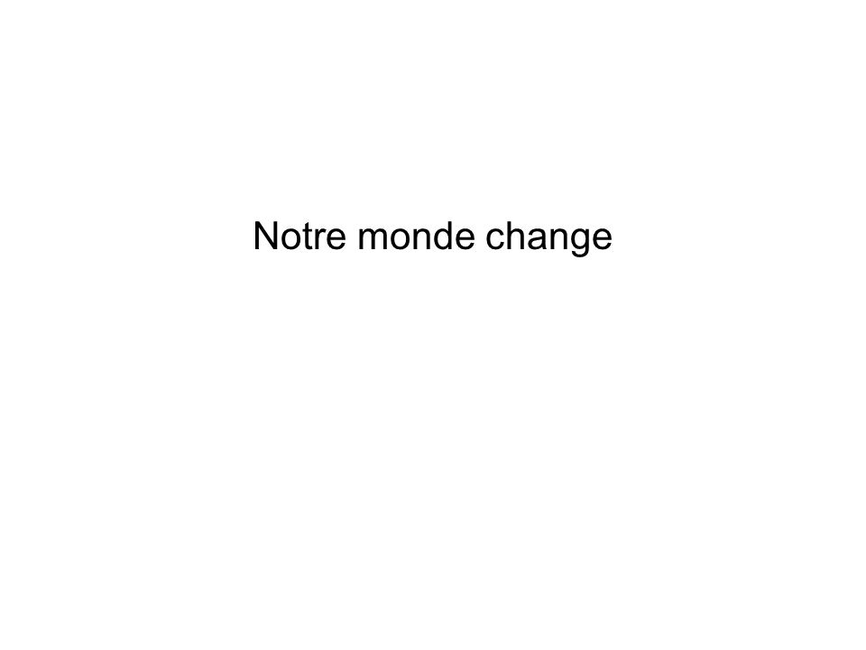 Notre monde change