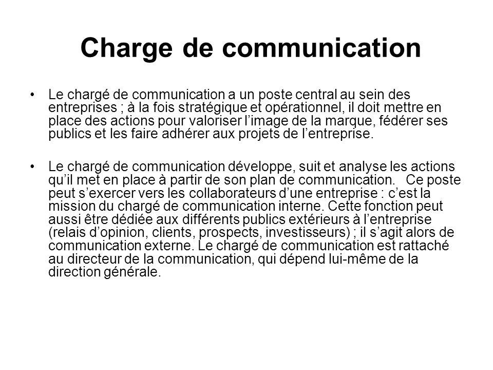 Charge de communication Le chargé de communication a un poste central au sein des entreprises ; à la fois stratégique et opérationnel, il doit mettre