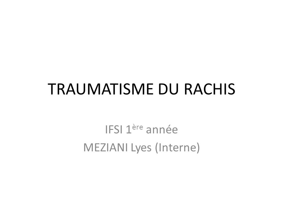 TRAUMATISME DU RACHIS IFSI 1 ère année MEZIANI Lyes (Interne)