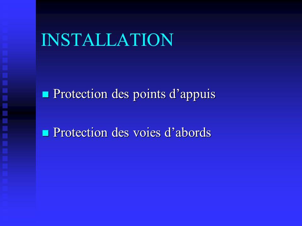 INSTALLATION Protection des points dappuis Protection des points dappuis Protection des voies dabords Protection des voies dabords