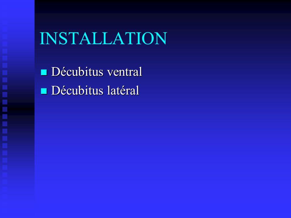 INSTALLATION Décubitus ventral Décubitus ventral Décubitus latéral Décubitus latéral