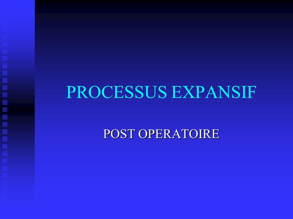PROCESSUS EXPANSIF POST OPERATOIRE