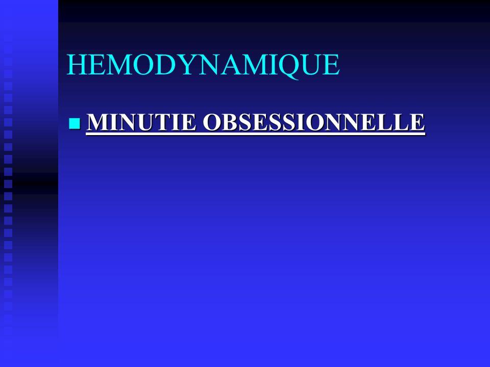 HEMODYNAMIQUE MINUTIE OBSESSIONNELLE MINUTIE OBSESSIONNELLE