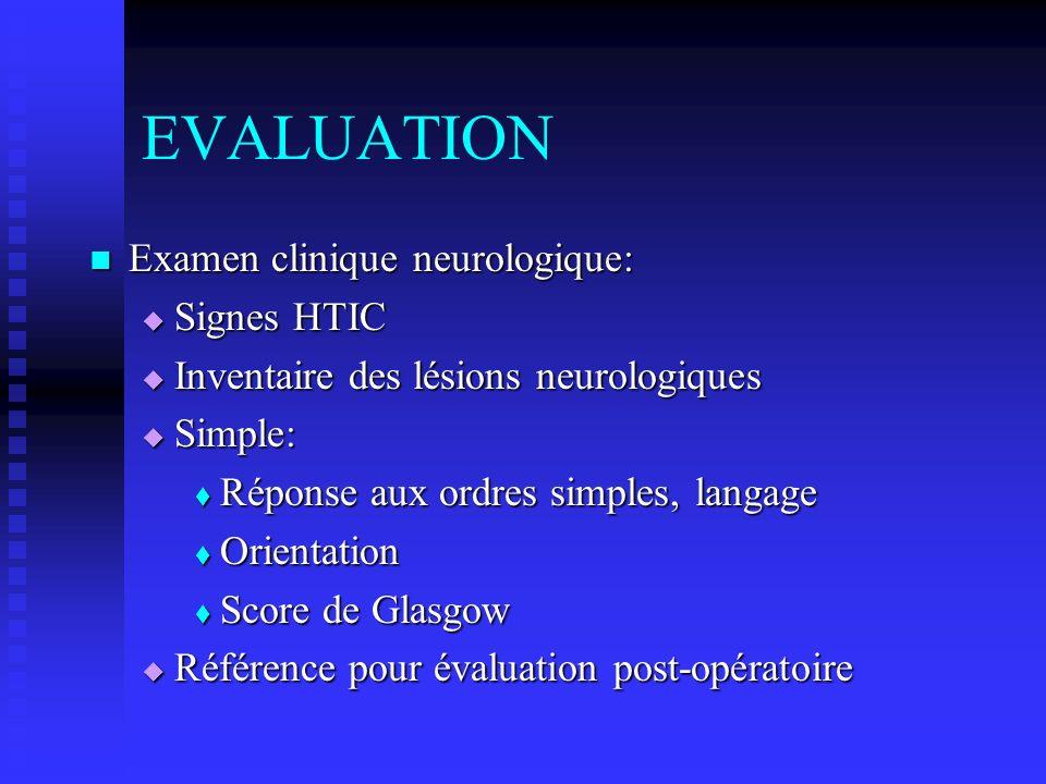 EVALUATION Examen clinique neurologique: Examen clinique neurologique: Signes HTIC Signes HTIC Inventaire des lésions neurologiques Inventaire des lés