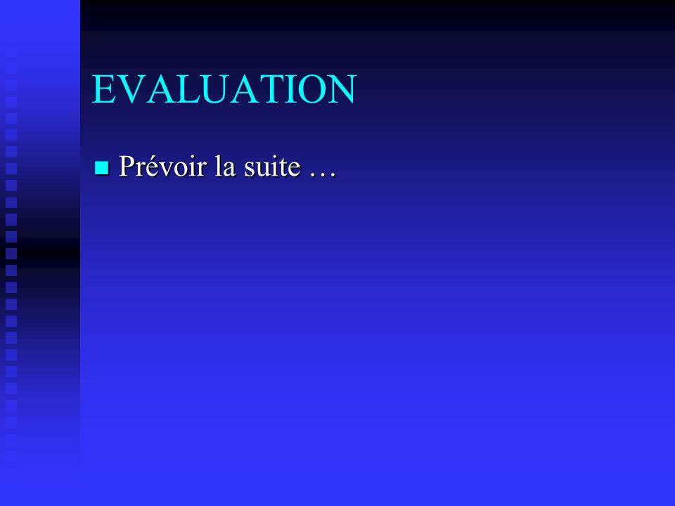 EVALUATION Prévoir la suite … Prévoir la suite …
