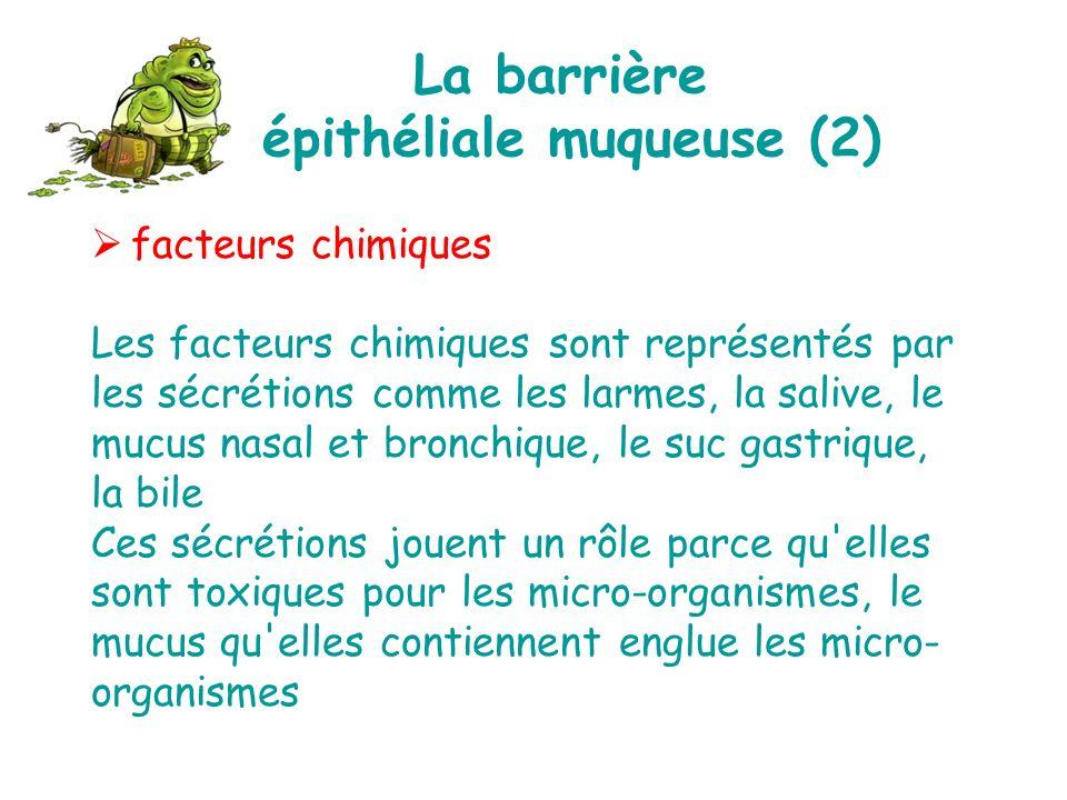 facteurs chimiques Les facteurs chimiques sont représentés par les sécrétions comme les larmes, la salive, le mucus nasal et bronchique, le suc gastri