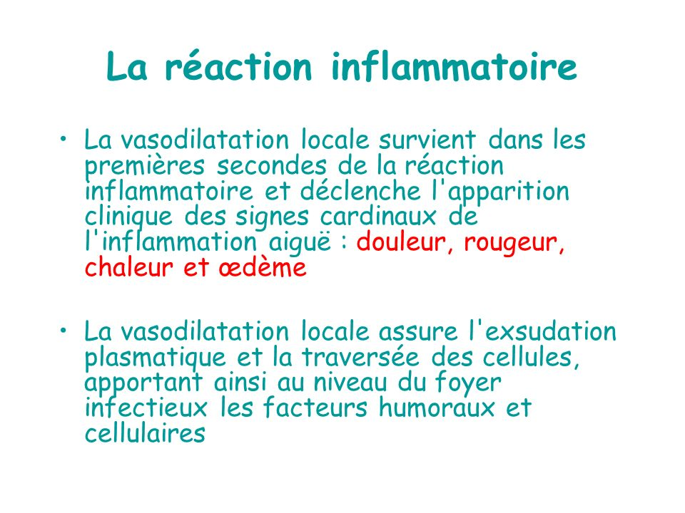 La réaction inflammatoire La vasodilatation locale survient dans les premières secondes de la réaction inflammatoire et déclenche l'apparition cliniqu
