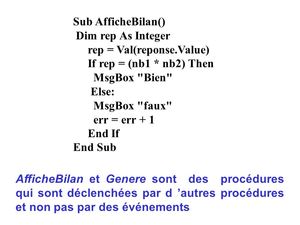 Sub AfficheBilan() Dim rep As Integer rep = Val(reponse.Value) If rep = (nb1 * nb2) Then MsgBox