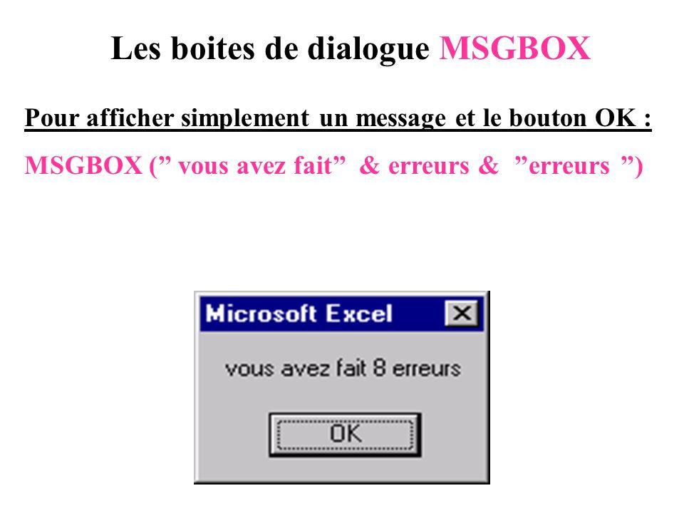 Les boites de dialogue MSGBOX Pour afficher simplement un message et le bouton OK : MSGBOX ( vous avez fait & erreurs & erreurs )