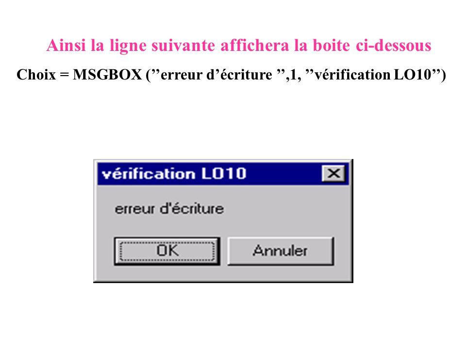 Ainsi la ligne suivante affichera la boite ci-dessous Choix = MSGBOX (erreur décriture,1, vérification LO10)