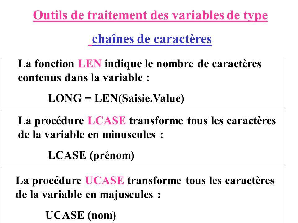 Outils de traitement des variables de type chaînes de caractères La fonction LEN indique le nombre de caractères contenus dans la variable : LONG = LE