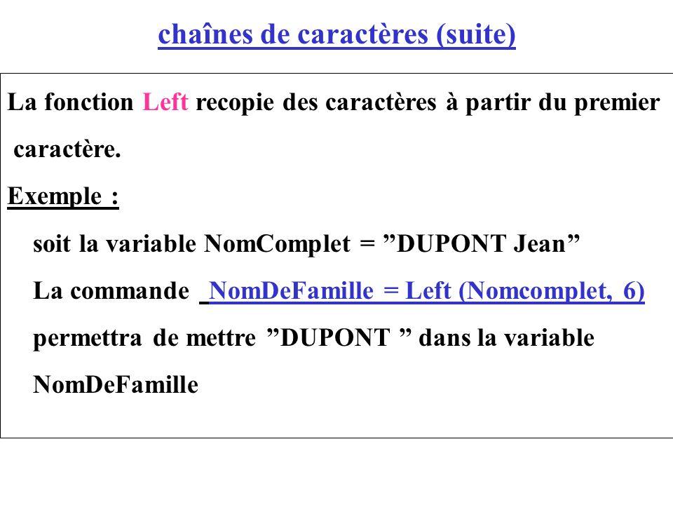 chaînes de caractères (suite) La fonction Left recopie des caractères à partir du premier caractère. Exemple : soit la variable NomComplet = DUPONT Je